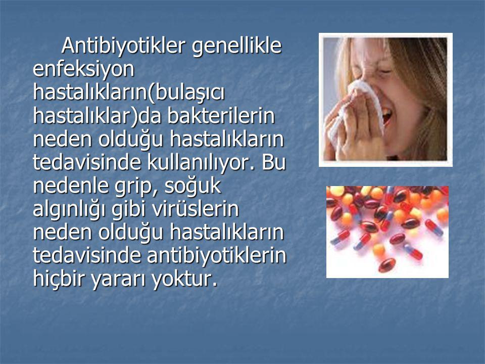 Antibiyotikler genellikle enfeksiyon hastalıkların(bulaşıcı hastalıklar)da bakterilerin neden olduğu hastalıkların tedavisinde kullanılıyor.
