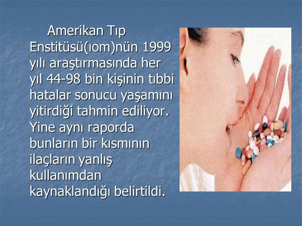 Amerikan Tıp Enstitüsü(ıom)nün 1999 yılı araştırmasında her yıl 44-98 bin kişinin tıbbi hatalar sonucu yaşamını yitirdiği tahmin ediliyor.