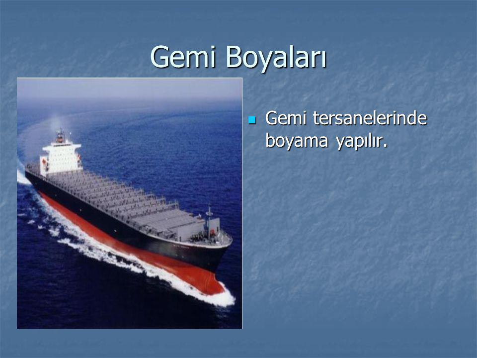 Gemi Boyaları Gemi tersanelerinde boyama yapılır.