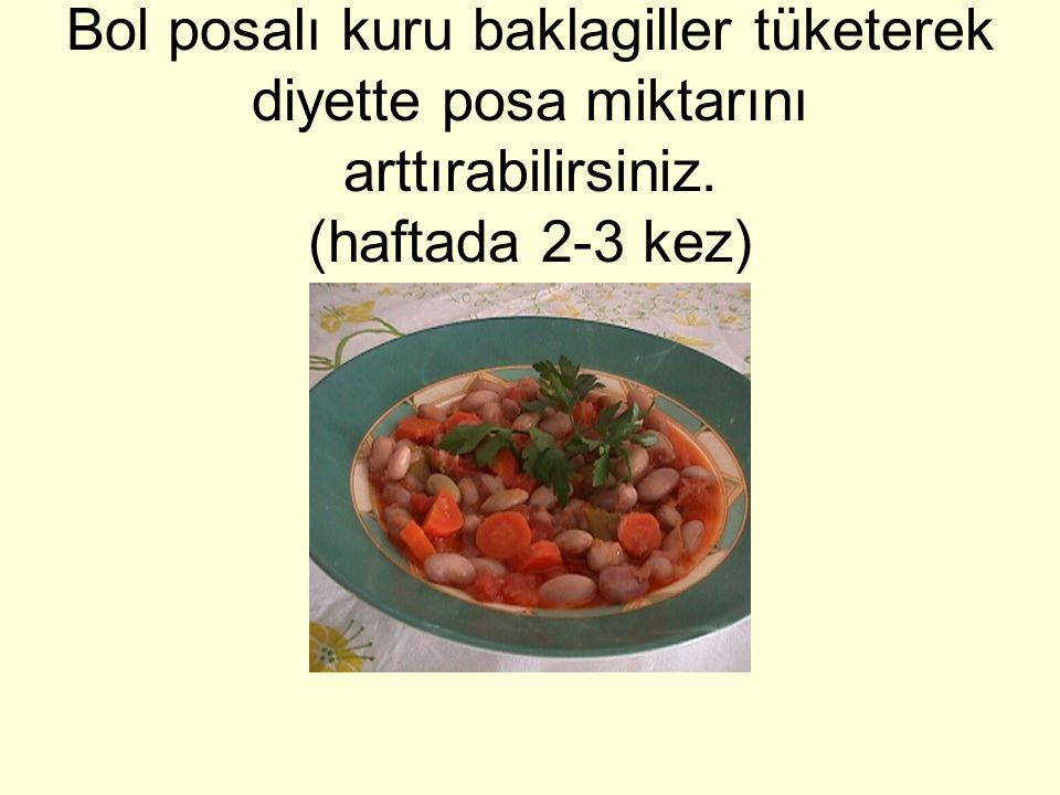 Bol posalı kuru baklagiller tüketerek diyette posa miktarını arttırabilirsiniz. (haftada 2-3 kez)