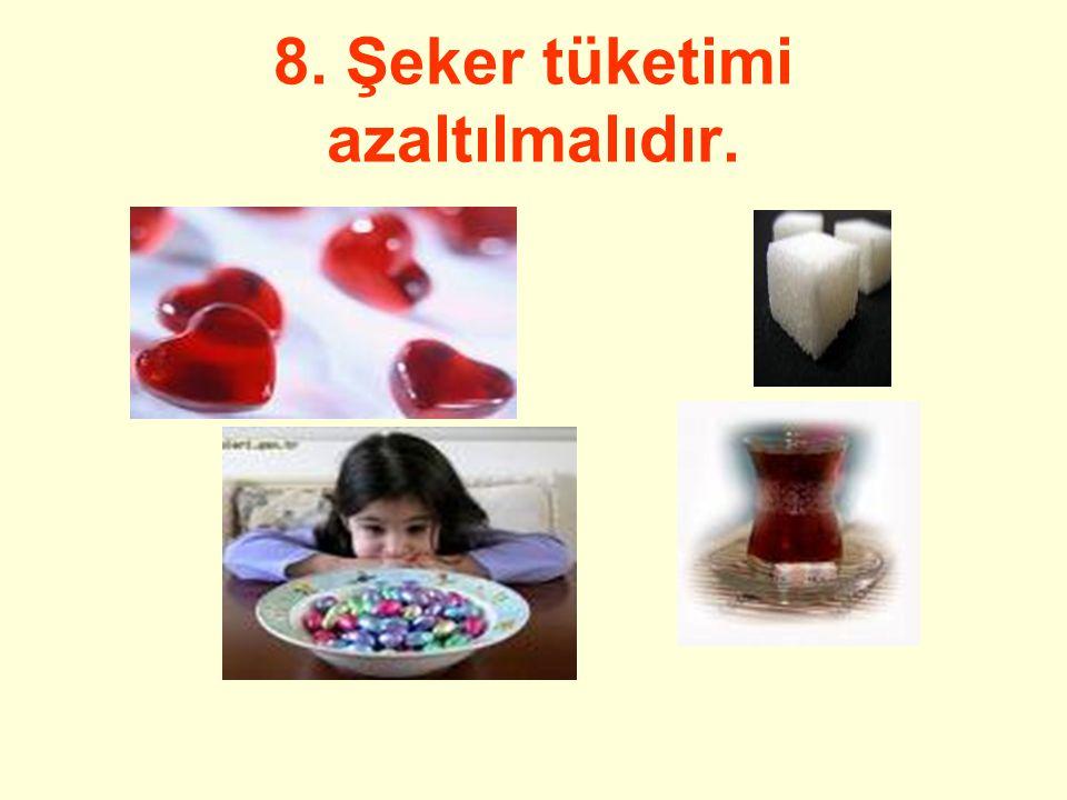 8. Şeker tüketimi azaltılmalıdır.