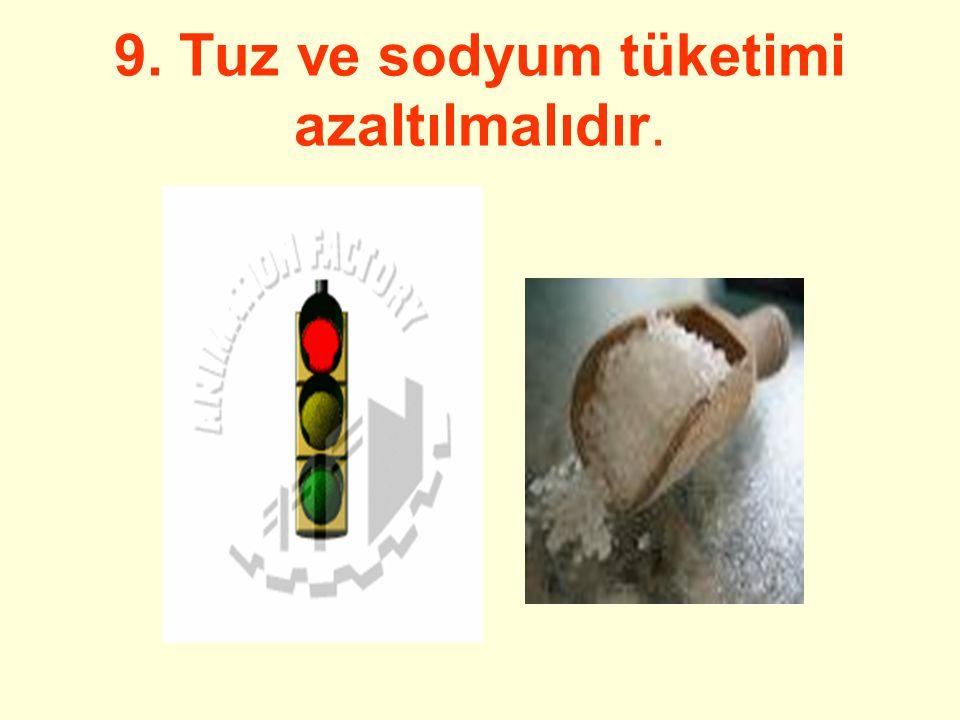 9. Tuz ve sodyum tüketimi azaltılmalıdır.