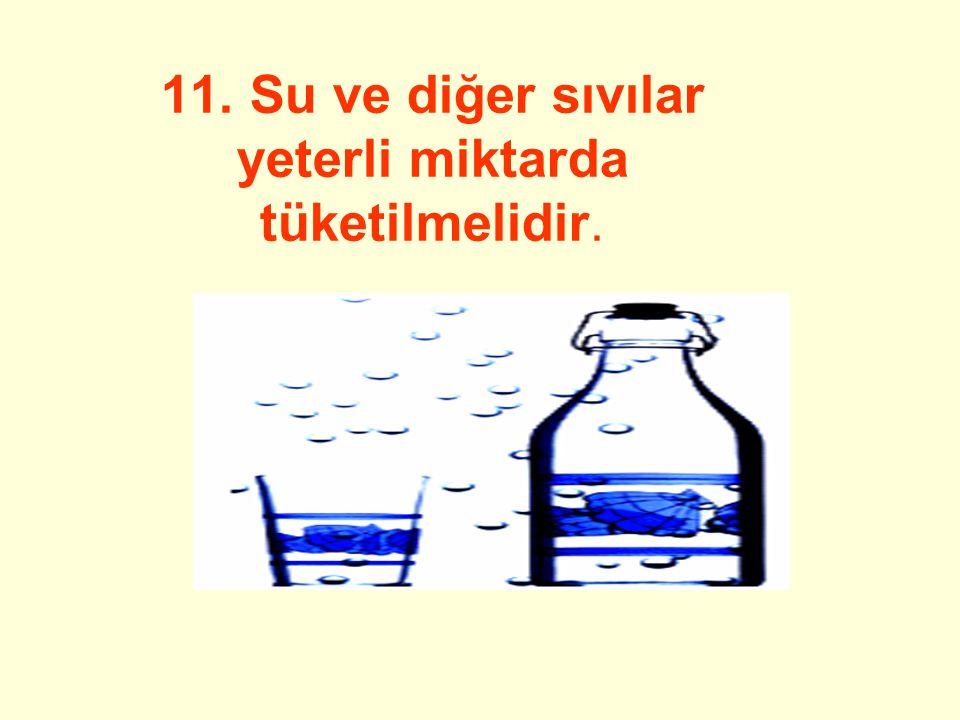 11. Su ve diğer sıvılar yeterli miktarda tüketilmelidir.
