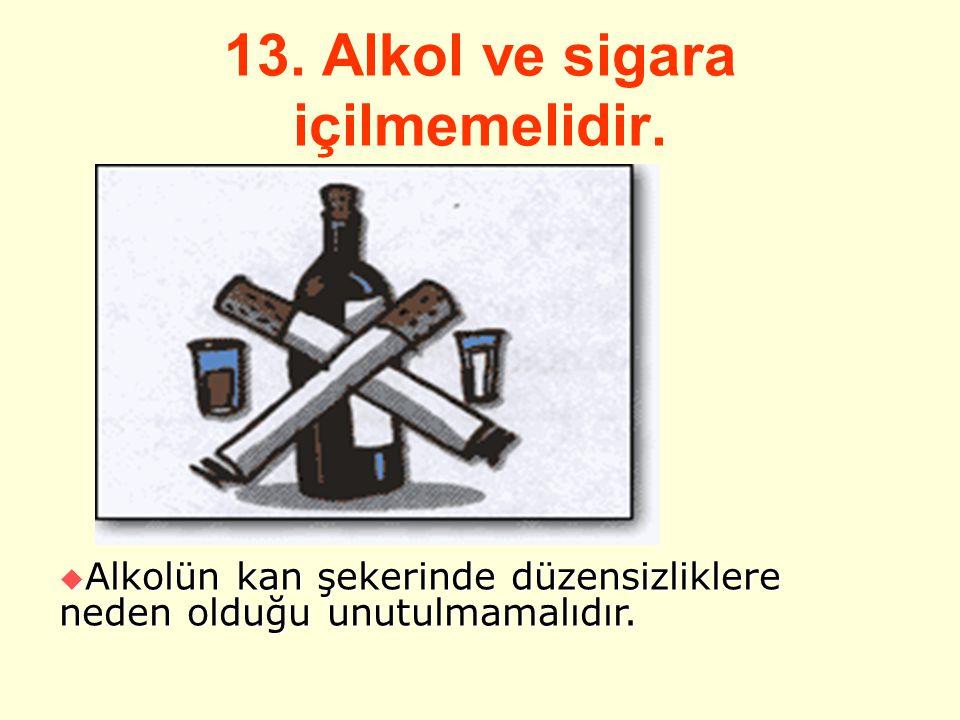 13. Alkol ve sigara içilmemelidir.