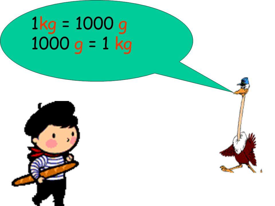 1kg = 1000 g 1000 g = 1 kg