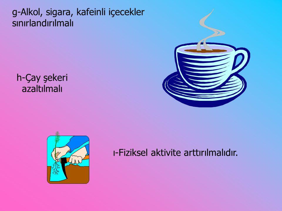 g-Alkol, sigara, kafeinli içecekler sınırlandırılmalı
