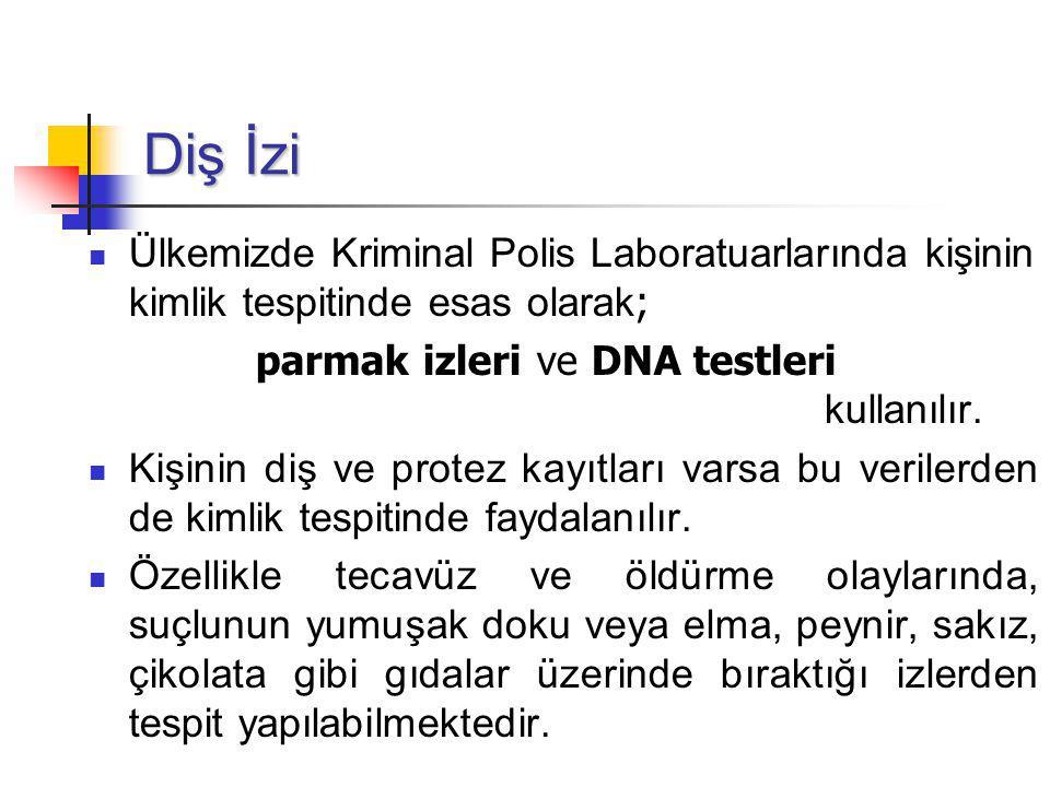 Diş İzi Ülkemizde Kriminal Polis Laboratuarlarında kişinin kimlik tespitinde esas olarak; parmak izleri ve DNA testleri kullanılır.