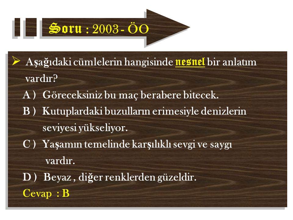 Soru : 2003 - ÖO Aşağıdaki cümlelerin hangisinde nesnel bir anlatım