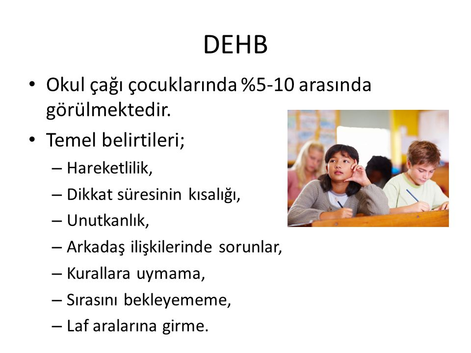 DEHB Okul çağı çocuklarında %5-10 arasında görülmektedir.