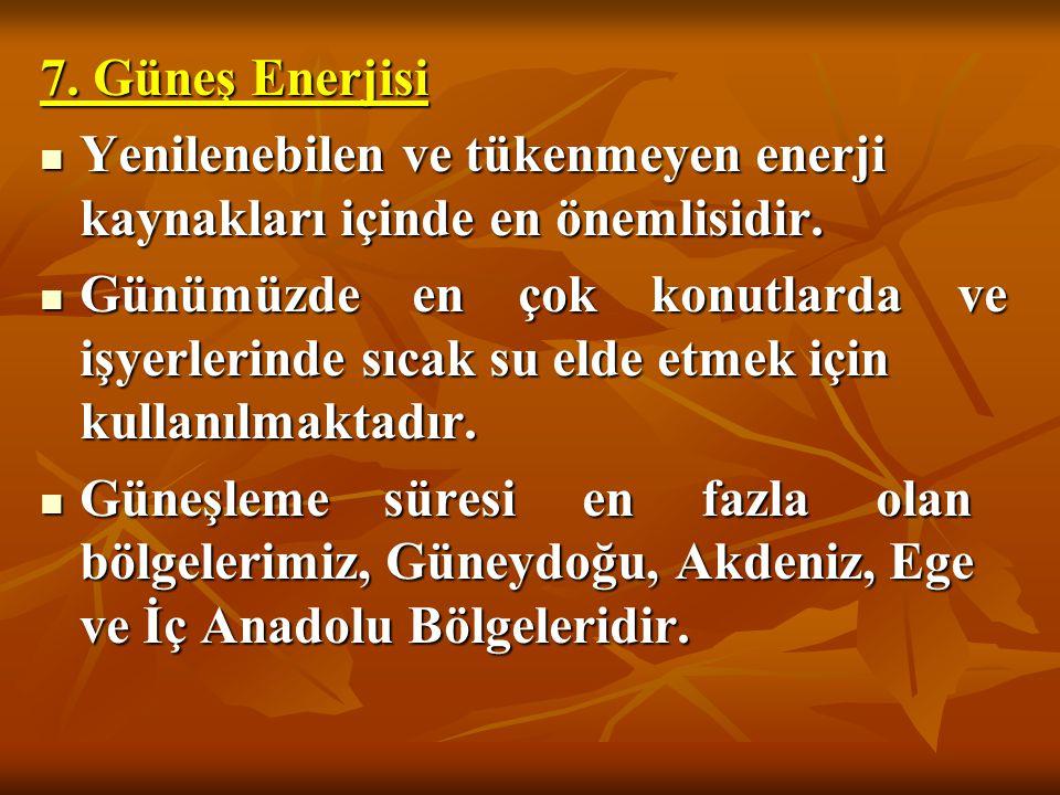 7. Güneş Enerjisi Yenilenebilen ve tükenmeyen enerji kaynakları içinde en önemlisidir.
