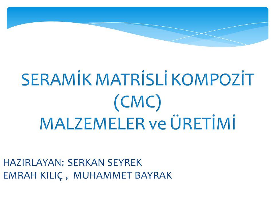 SERAMİK MATRİSLİ KOMPOZİT (CMC) MALZEMELER ve ÜRETİMİ