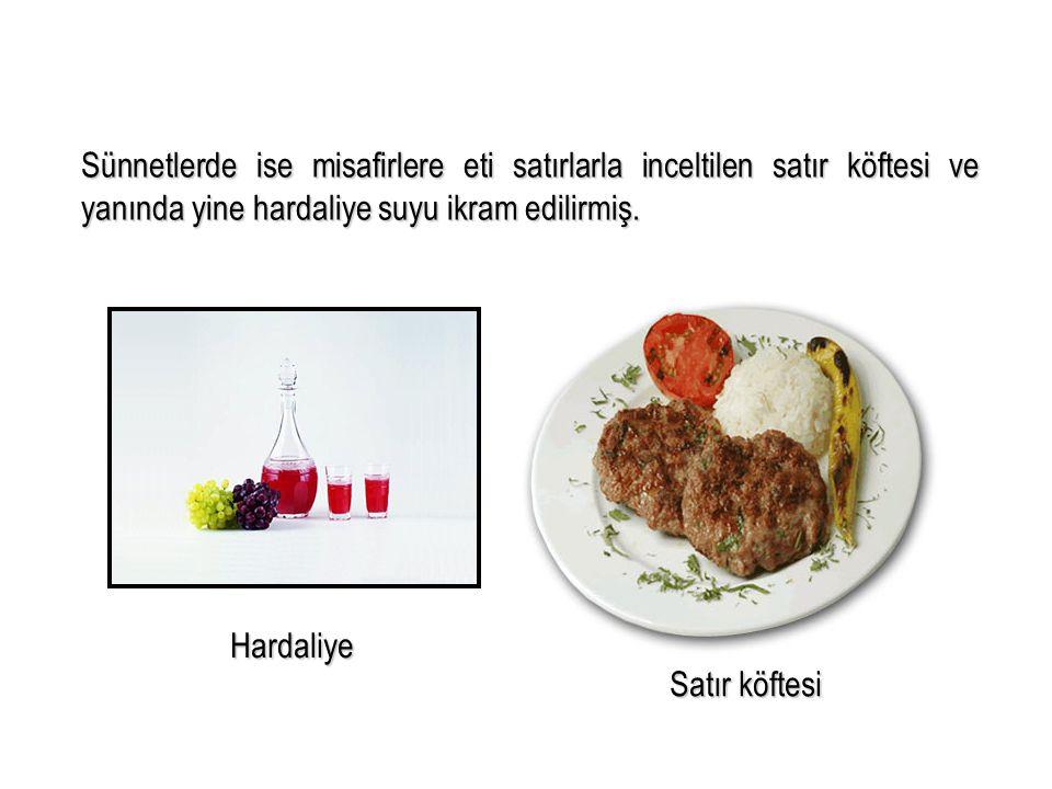 Sünnetlerde ise misafirlere eti satırlarla inceltilen satır köftesi ve yanında yine hardaliye suyu ikram edilirmiş.