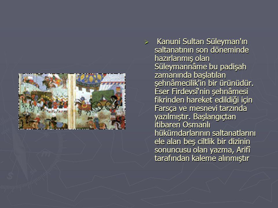 Kanuni Sultan Süleyman ın saltanatının son döneminde hazırlanmış olan Süleymannâme bu padişah zamanında başlatılan şehnâmecilik in bir ürünüdür.