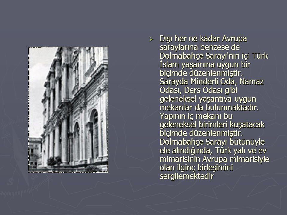 Dışı her ne kadar Avrupa saraylarına benzese de Dolmabahçe Sarayı nın içi Türk İslam yaşamına uygun bir biçimde düzenlenmiştir.