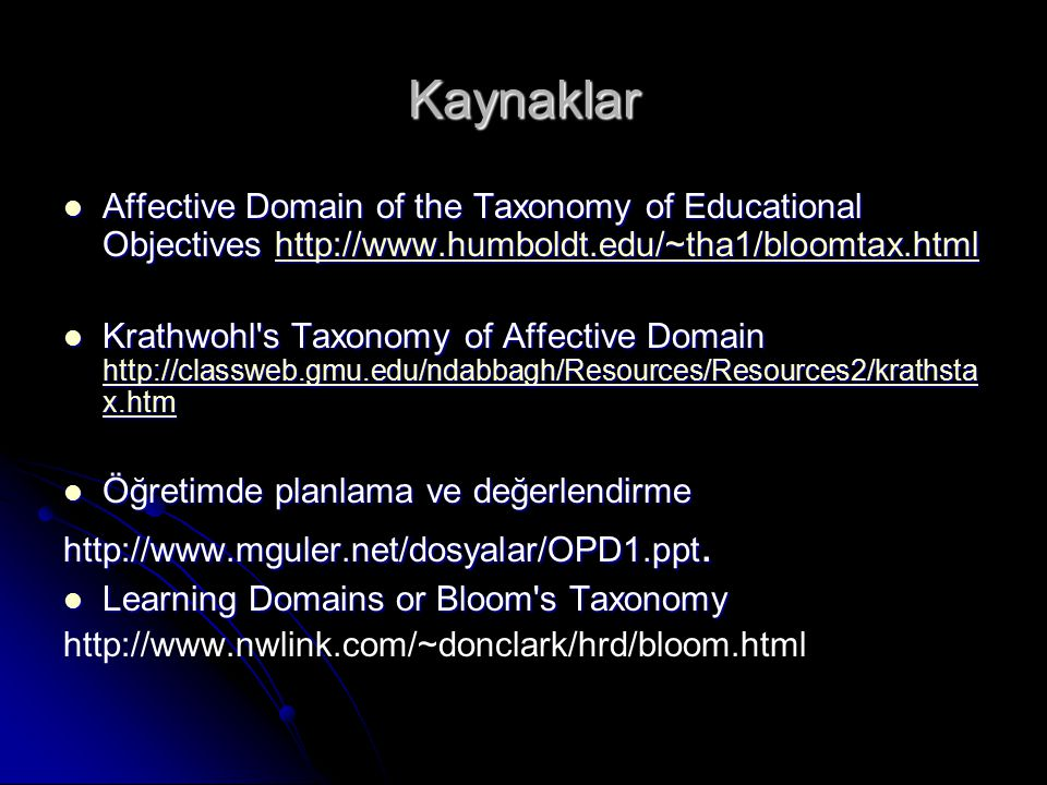 Kaynaklar Affective Domain of the Taxonomy of Educational Objectives http://www.humboldt.edu/~tha1/bloomtax.html.