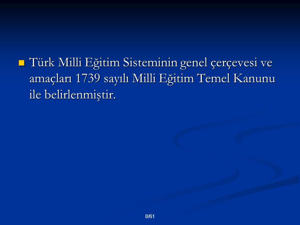 Türk Milli Eğitim Sisteminin genel çerçevesi ve amaçları 1739 sayılı Milli Eğitim Temel Kanunu ile belirlenmiştir.