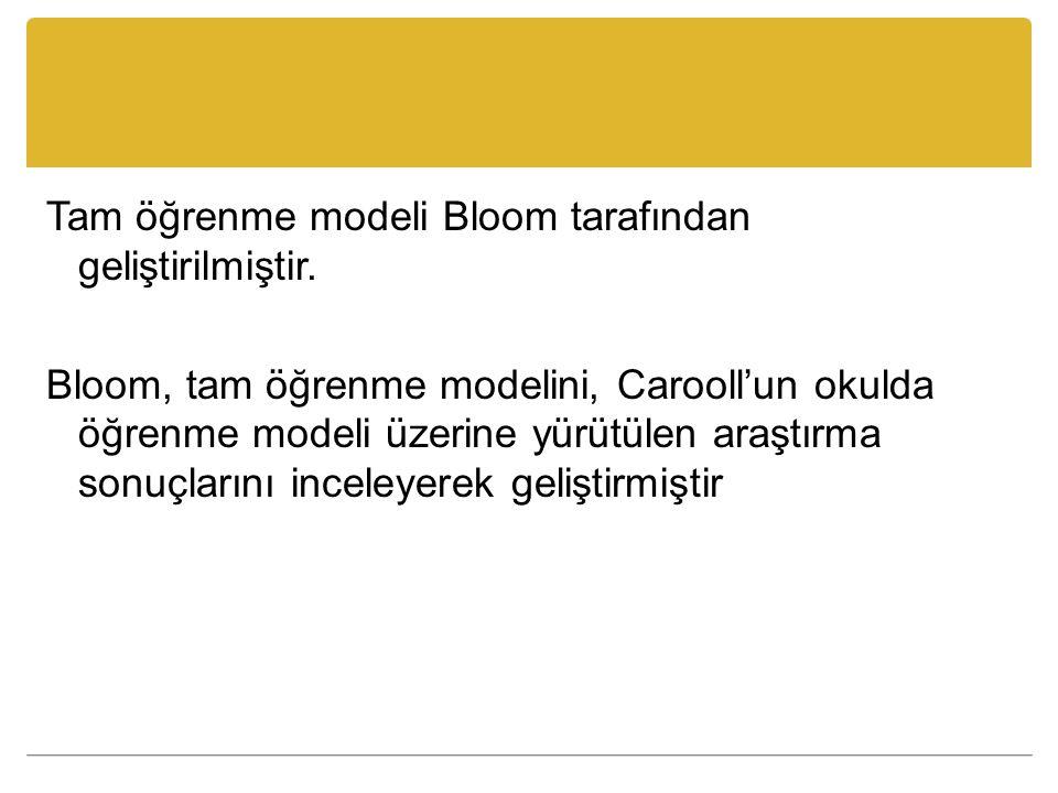 Tam öğrenme modeli Bloom tarafından geliştirilmiştir