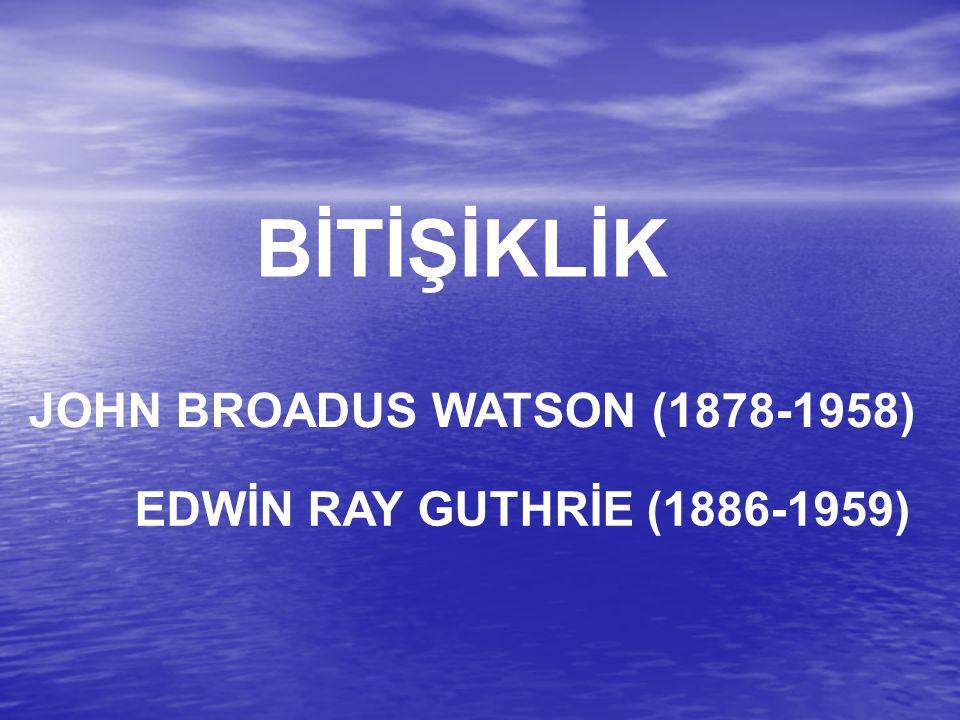 BİTİŞİKLİK JOHN BROADUS WATSON (1878-1958)