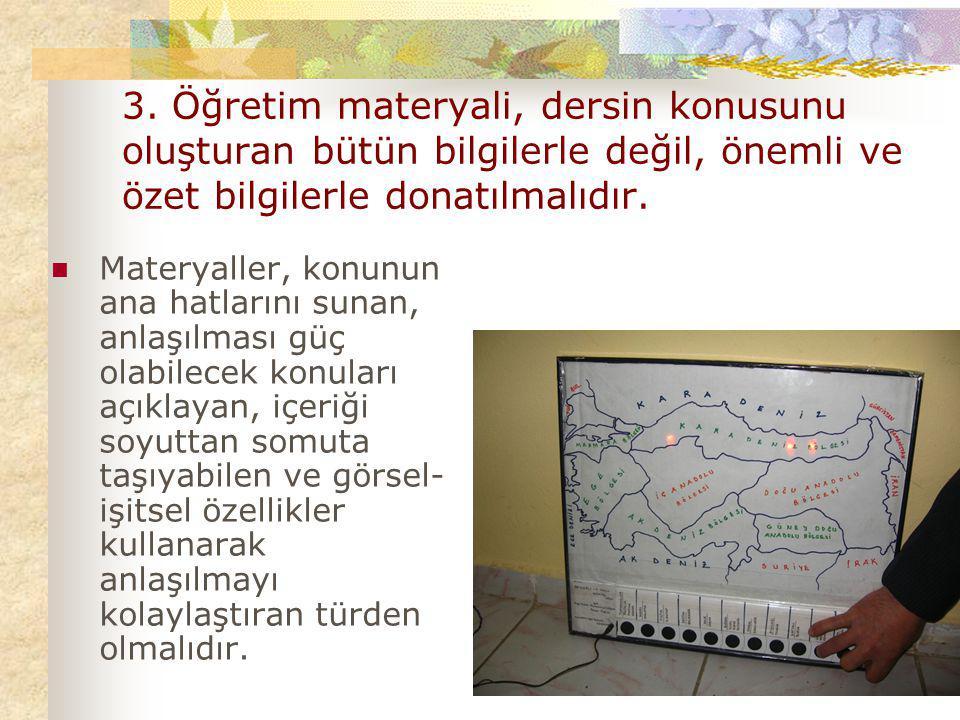 3. Öğretim materyali, dersin konusunu oluşturan bütün bilgilerle değil, önemli ve özet bilgilerle donatılmalıdır.