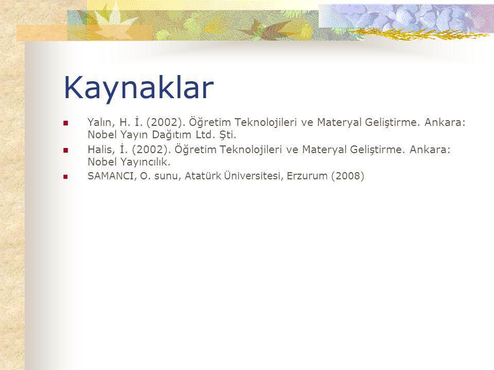 Kaynaklar Yalın, H. İ. (2002). Öğretim Teknolojileri ve Materyal Geliştirme. Ankara: Nobel Yayın Dağıtım Ltd. Şti.