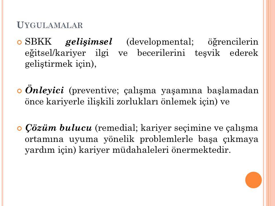 Uygulamalar SBKK gelişimsel (developmental; öğrencilerin eğitsel/kariyer ilgi ve becerilerini teşvik ederek geliştirmek için),