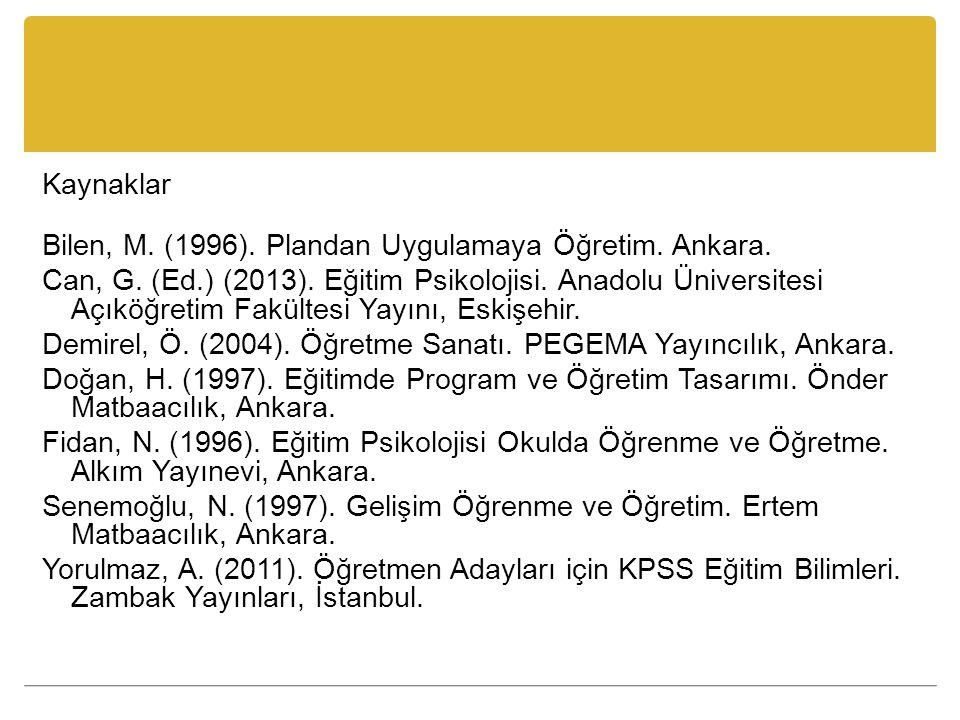 Kaynaklar Bilen, M. (1996). Plandan Uygulamaya Öğretim. Ankara. Can, G