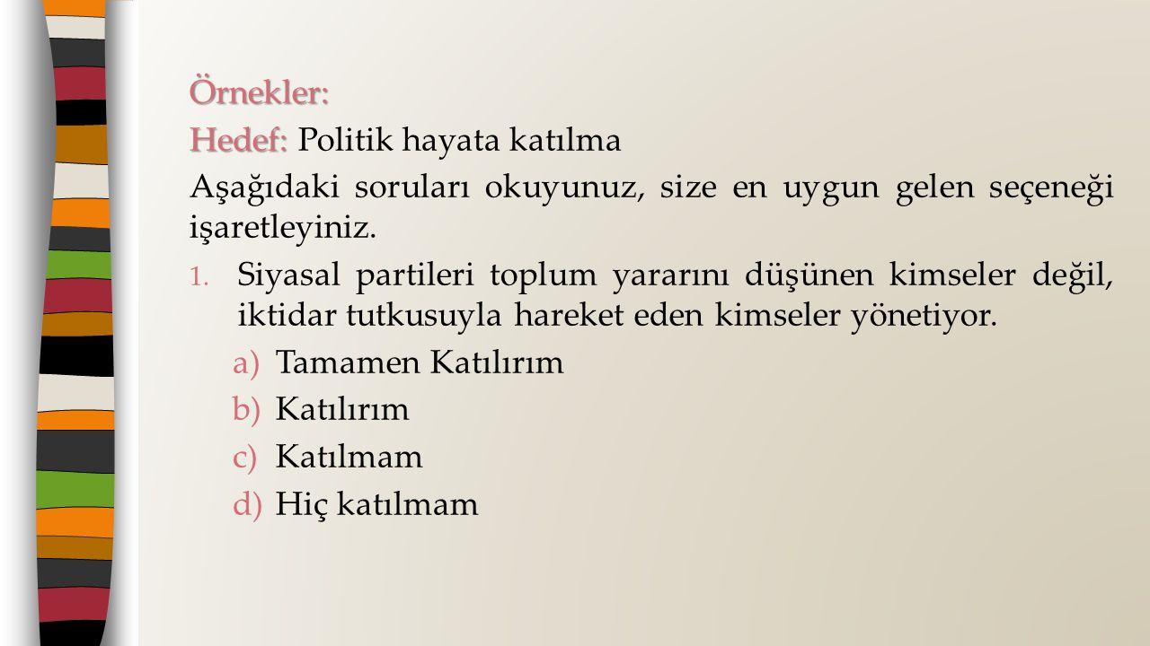 Örnekler: Hedef: Politik hayata katılma. Aşağıdaki soruları okuyunuz, size en uygun gelen seçeneği işaretleyiniz.