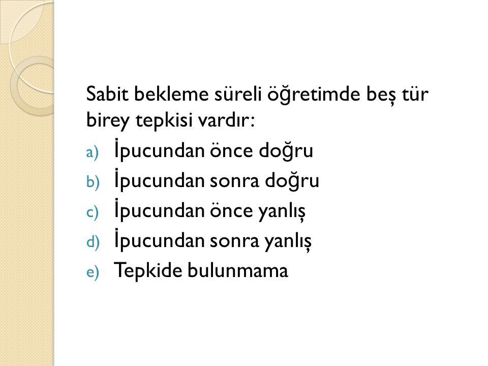 Sabit bekleme süreli öğretimde beş tür birey tepkisi vardır: