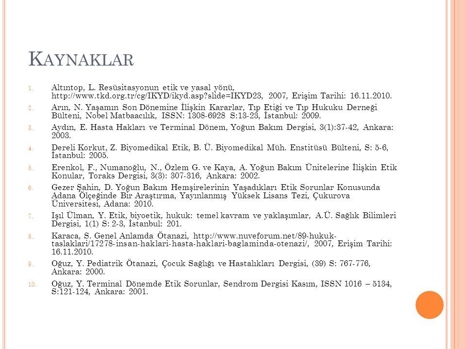 Kaynaklar Altıntop, L. Resüsitasyonun etik ve yasal yönü, http://www.tkd.org.tr/cg/IKYD/ikyd.asp slide=IKYD23, 2007, Erişim Tarihi: 16.11.2010.
