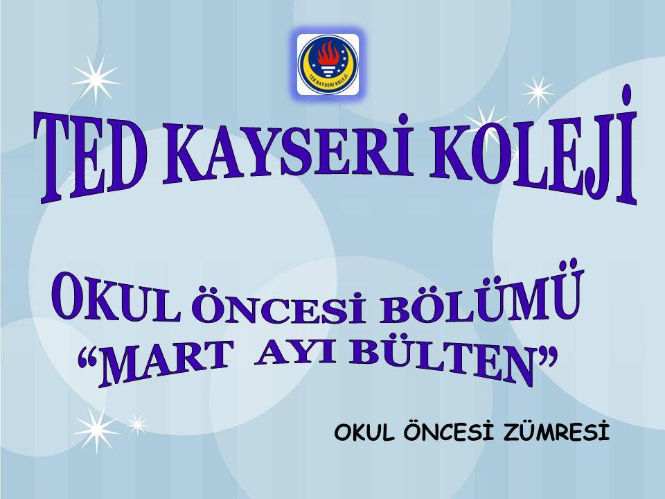 TED KAYSERİ KOLEJİ OKUL ÖNCESİ BÖLÜMÜ MART AYI BÜLTEN