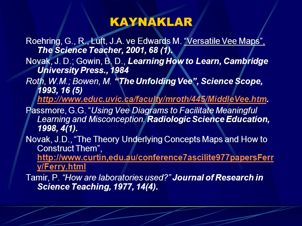 KAYNAKLAR Roehring, G., R., Luft, J.A. ve Edwards M. Versatile Vee Maps , The Science Teacher, 2001, 68 (1).