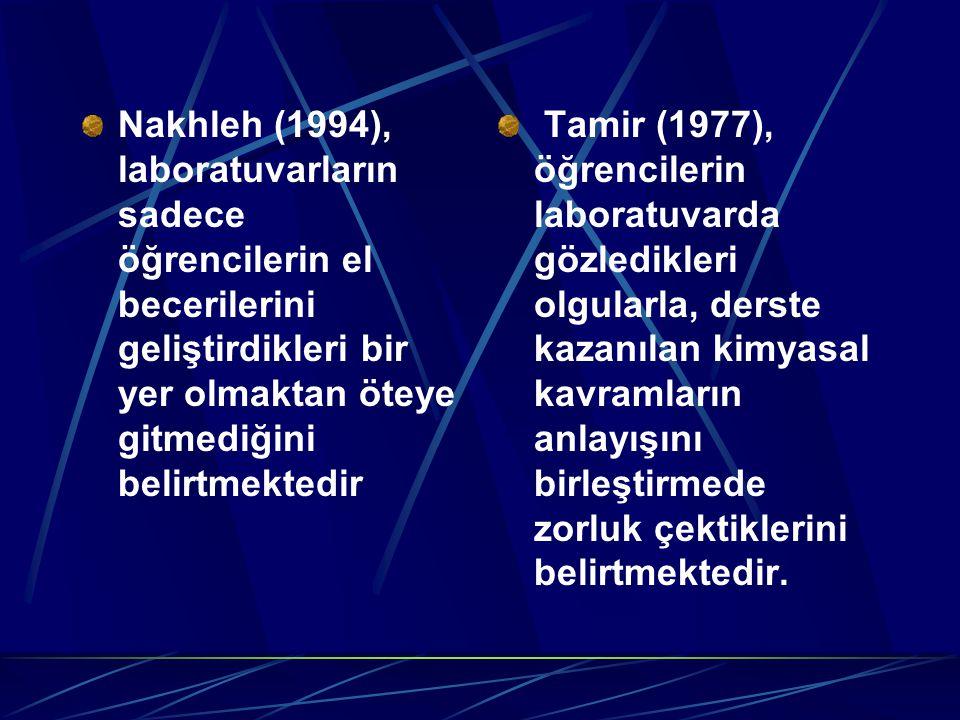 Nakhleh (1994), laboratuvarların sadece öğrencilerin el becerilerini geliştirdikleri bir yer olmaktan öteye gitmediğini belirtmektedir