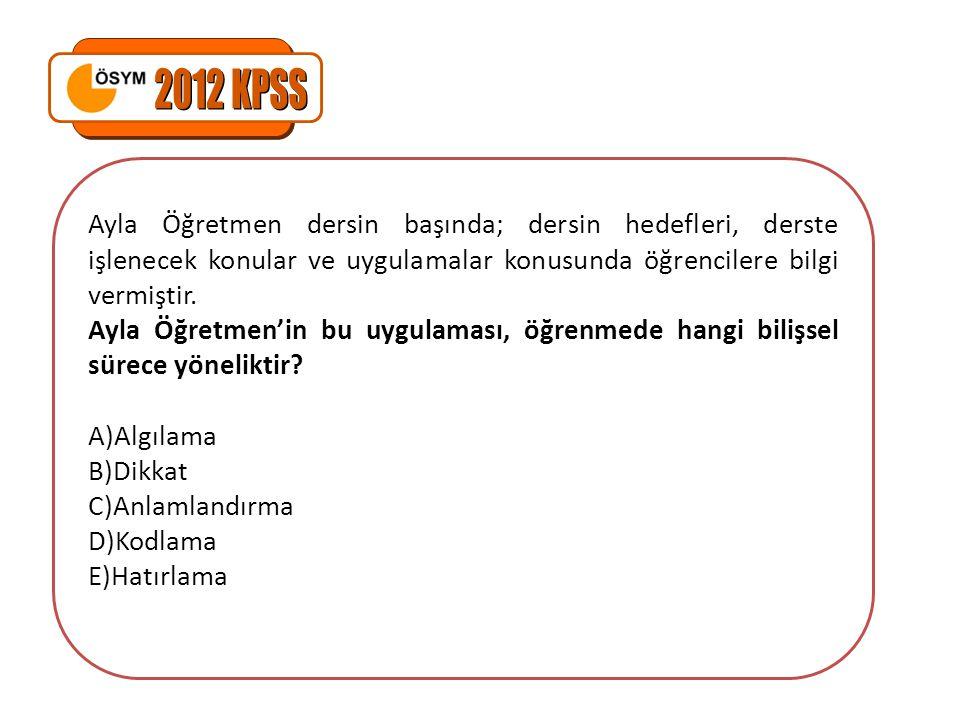 2012 KPSS Ayla Öğretmen dersin başında; dersin hedefleri, derste işlenecek konular ve uygulamalar konusunda öğrencilere bilgi vermiştir.