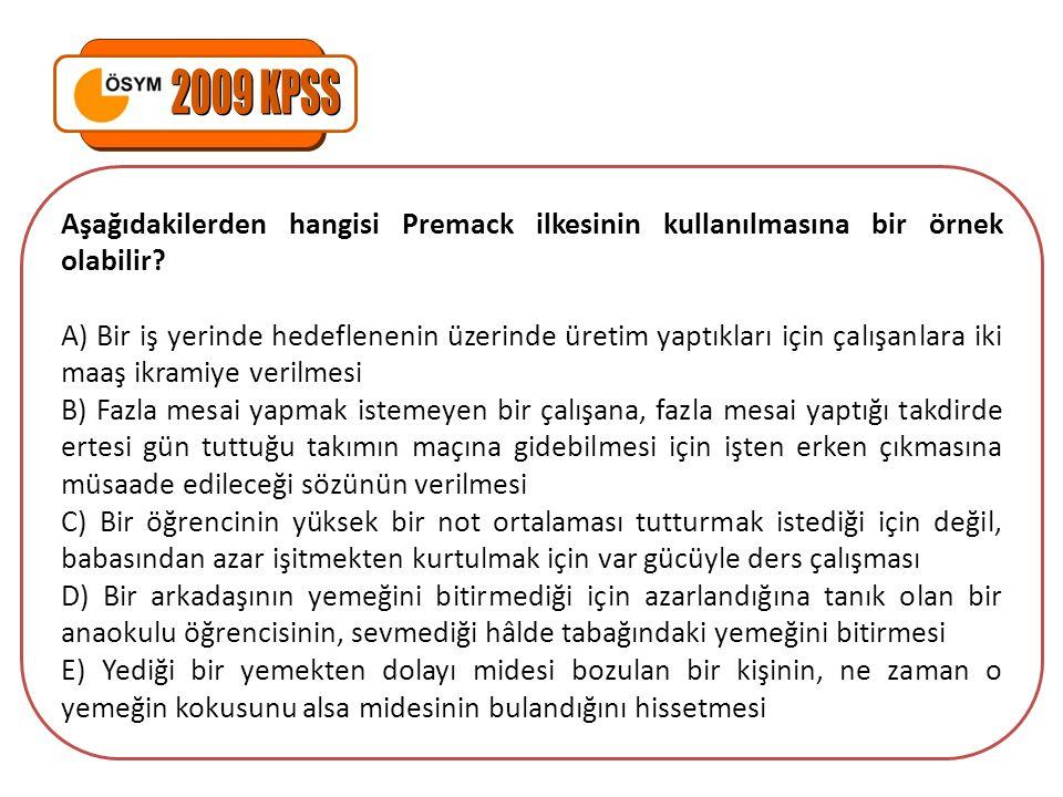 2009 KPSS Aşağıdakilerden hangisi Premack ilkesinin kullanılmasına bir örnek olabilir