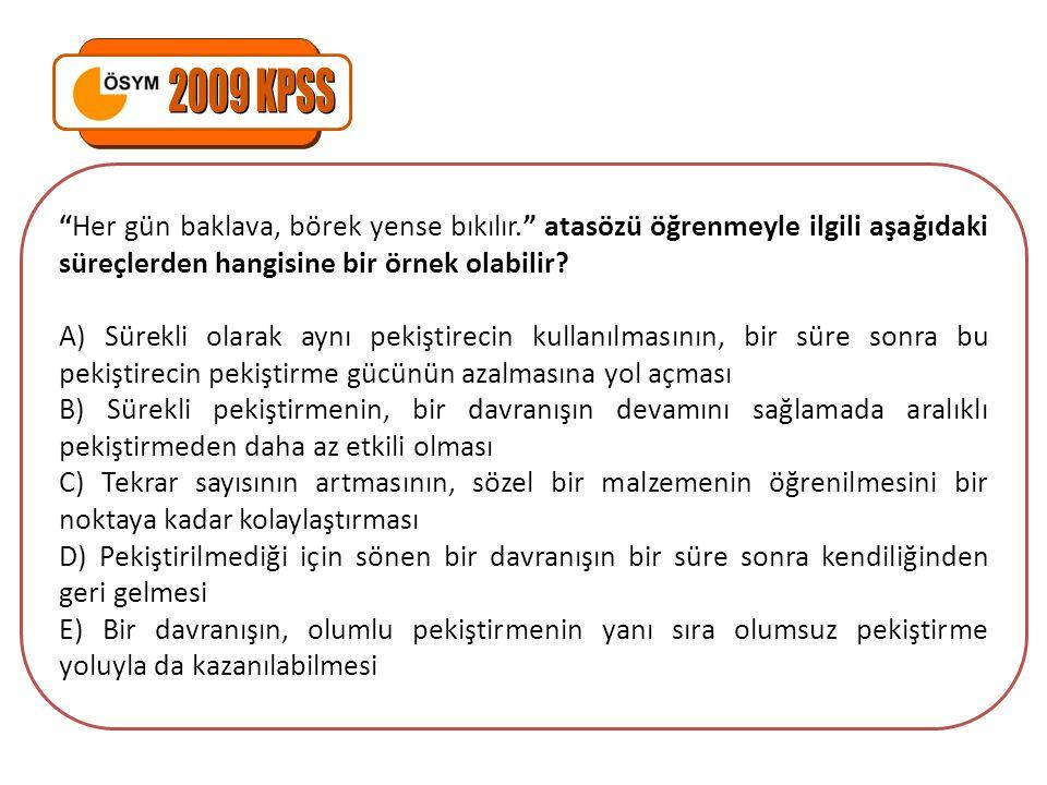 2009 KPSS Her gün baklava, börek yense bıkılır. atasözü öğrenmeyle ilgili aşağıdaki süreçlerden hangisine bir örnek olabilir