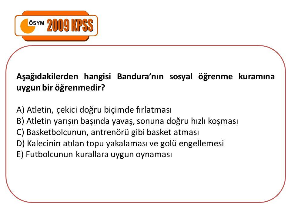 2009 KPSS Aşağıdakilerden hangisi Bandura'nın sosyal öğrenme kuramına uygun bir öğrenmedir A) Atletin, çekici doğru biçimde fırlatması.
