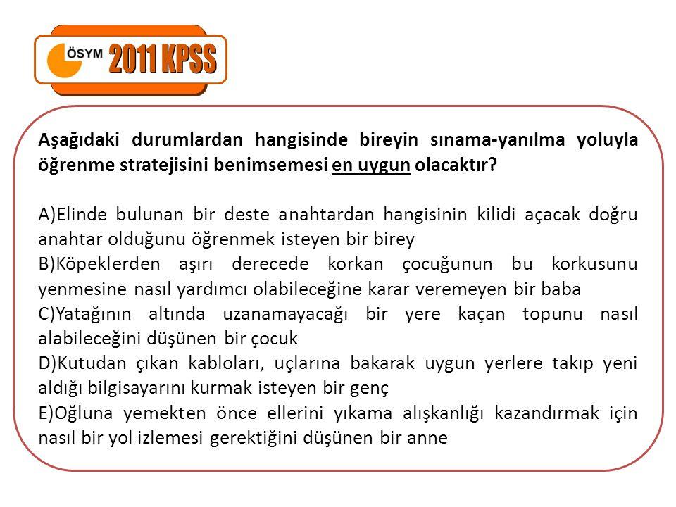 2011 KPSS Aşağıdaki durumlardan hangisinde bireyin sınama-yanılma yoluyla öğrenme stratejisini benimsemesi en uygun olacaktır