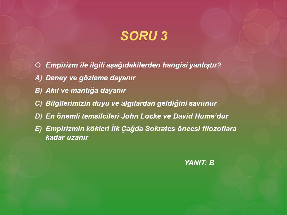SORU 3 Empirizm ile ilgili aşağıdakilerden hangisi yanlıştır