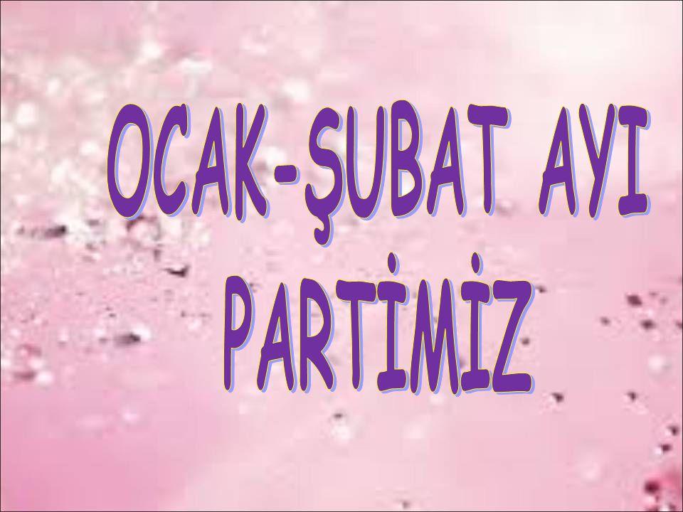 OCAK-ŞUBAT AYI PARTİMİZ
