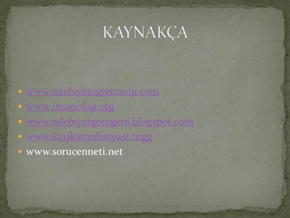 KAYNAKÇA www.edebiyatogretmeni.com www.insanokur.org