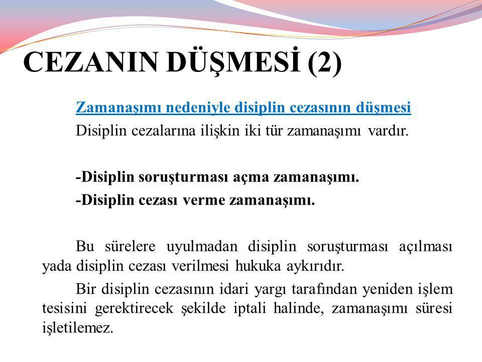 CEZANIN DÜŞMESİ (2) Zamanaşımı nedeniyle disiplin cezasının düşmesi