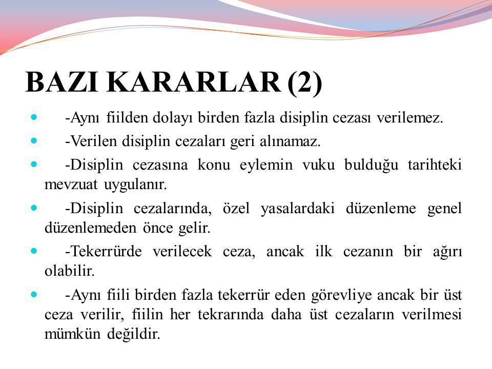 BAZI KARARLAR (2) -Aynı fiilden dolayı birden fazla disiplin cezası verilemez. -Verilen disiplin cezaları geri alınamaz.