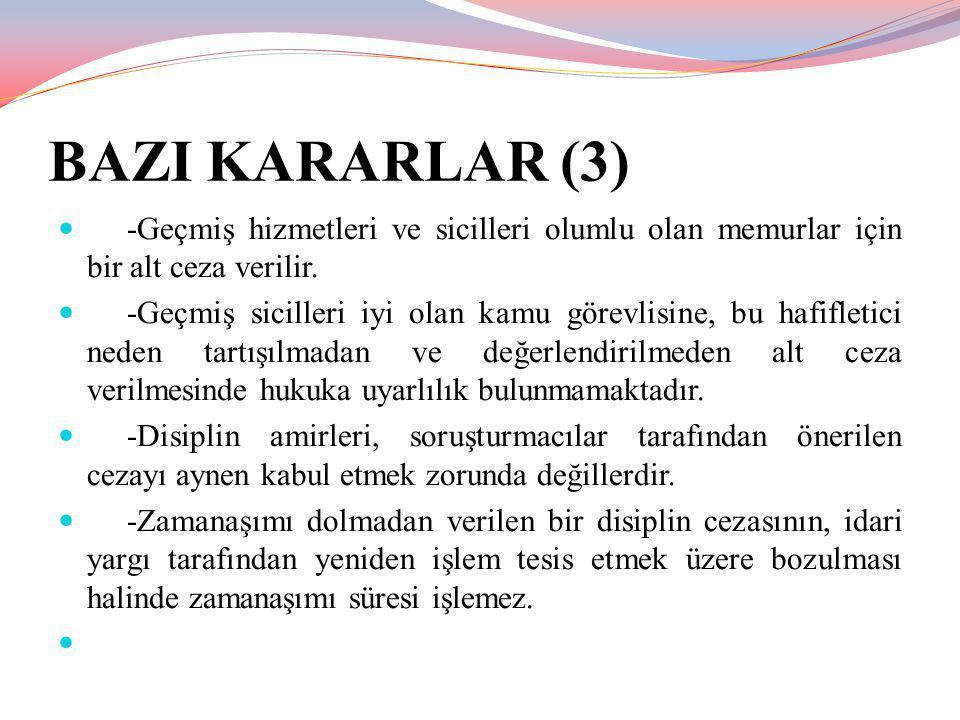 BAZI KARARLAR (3) -Geçmiş hizmetleri ve sicilleri olumlu olan memurlar için bir alt ceza verilir.