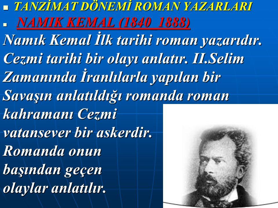 Namık Kemal İlk tarihi roman yazarıdır.