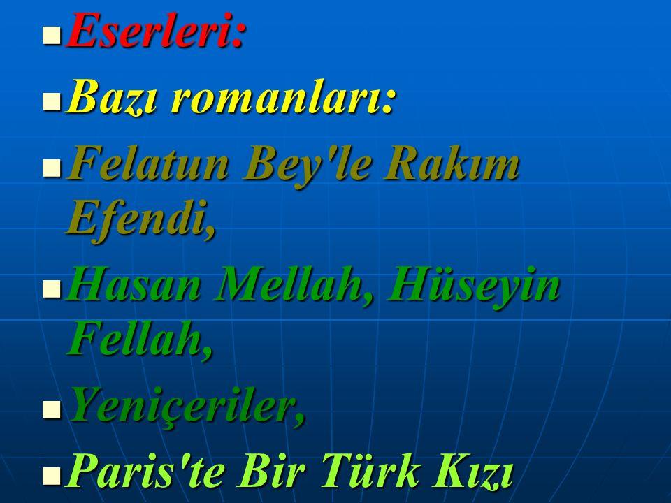 Eserleri: Bazı romanları: Felatun Bey le Rakım Efendi, Hasan Mellah, Hüseyin Fellah, Yeniçeriler,