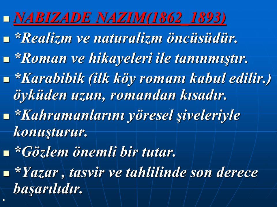*Realizm ve naturalizm öncüsüdür.