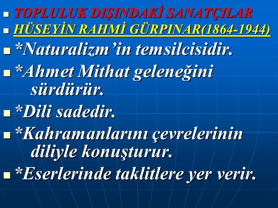 *Naturalizm'in temsilcisidir. *Ahmet Mithat geleneğini sürdürür.