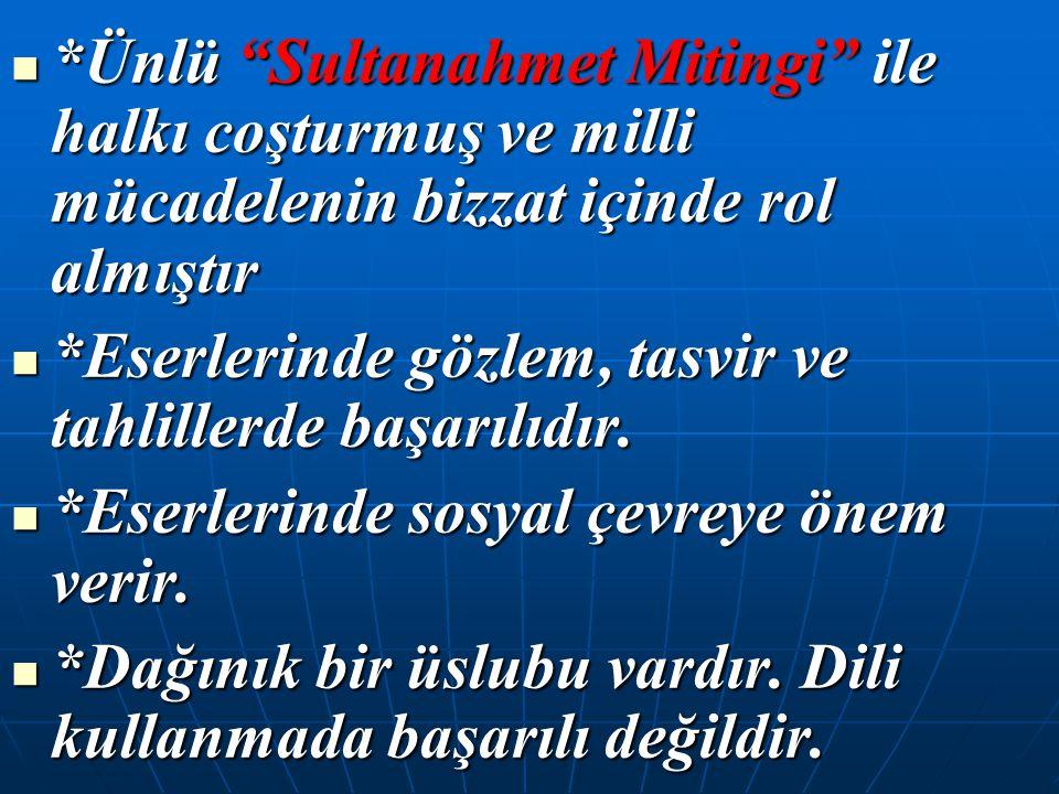 *Ünlü Sultanahmet Mitingi ile halkı coşturmuş ve milli mücadelenin bizzat içinde rol almıştır