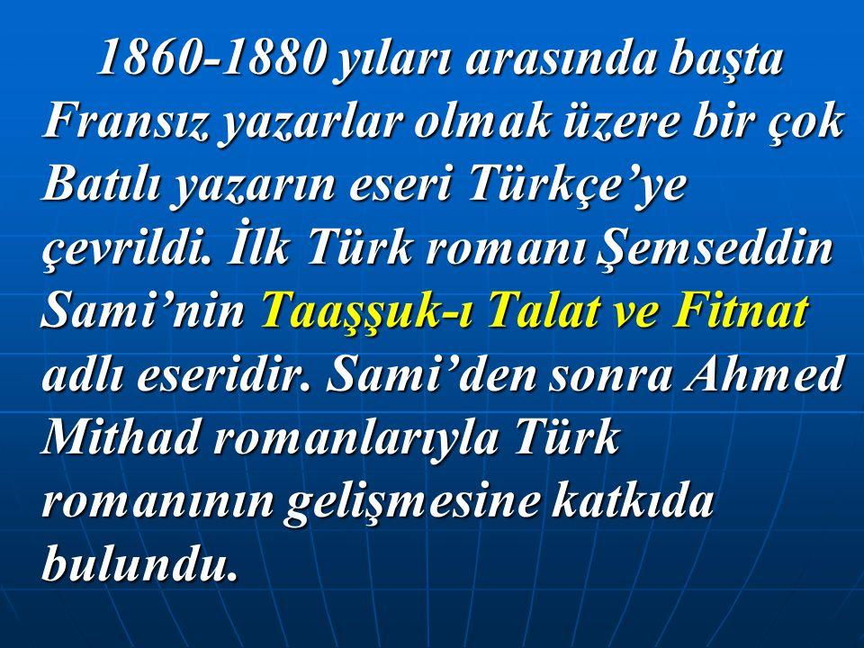1860-1880 yıları arasında başta Fransız yazarlar olmak üzere bir çok Batılı yazarın eseri Türkçe'ye çevrildi.