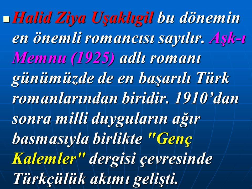 Halid Ziya Uşaklıgil bu dönemin en önemli romancısı sayılır